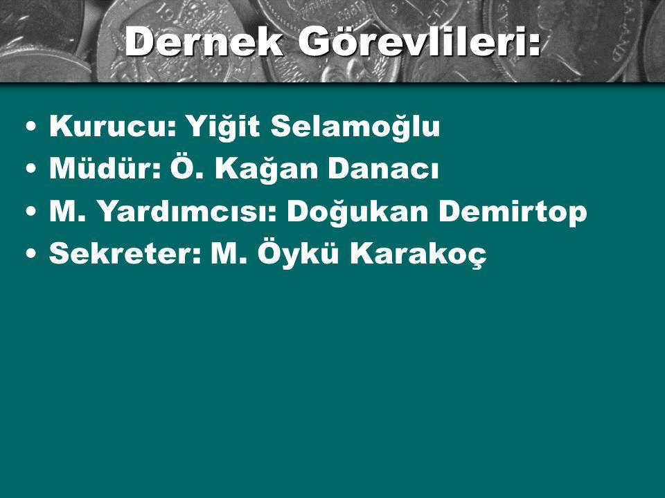 Dernek Görevlileri: Kurucu: Yiğit Selamoğlu Müdür: Ö.