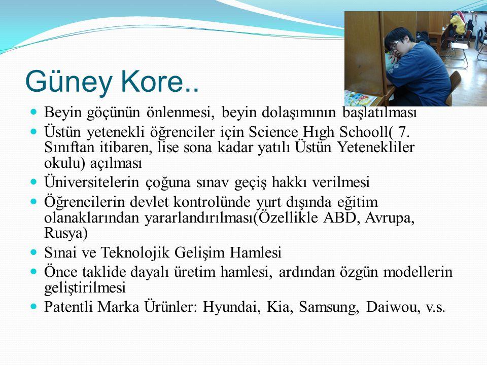 Güney Kore.. Beyin göçünün önlenmesi, beyin dolaşımının başlatılması Üstün yetenekli öğrenciler için Science Hıgh Schooll( 7. Sınıftan itibaren, lise