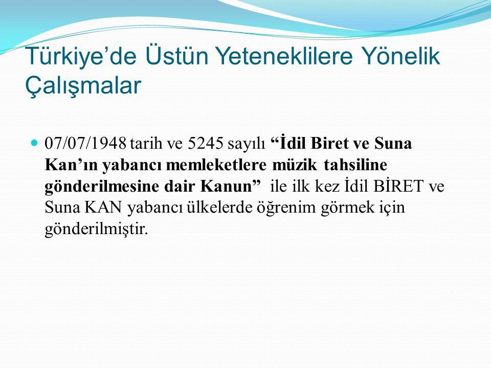 """Türkiye'de Üstün Yeteneklilere Yönelik Çalışmalar 07/07/1948 tarih ve 5245 sayılı """"İdil Biret ve Suna Kan'ın yabancı memleketlere müzik tahsiline gönd"""