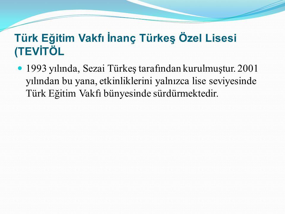 Türk Eğitim Vakfı İnanç Türkeş Özel Lisesi (TEVİTÖL 1993 yılında, Sezai Türkeş tarafından kurulmuştur. 2001 yılından bu yana, etkinliklerini yalnızca