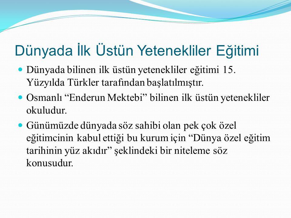 """Dünyada İlk Üstün Yetenekliler Eğitimi Dünyada bilinen ilk üstün yetenekliler eğitimi 15. Yüzyılda Türkler tarafından başlatılmıştır. Osmanlı """"Enderun"""