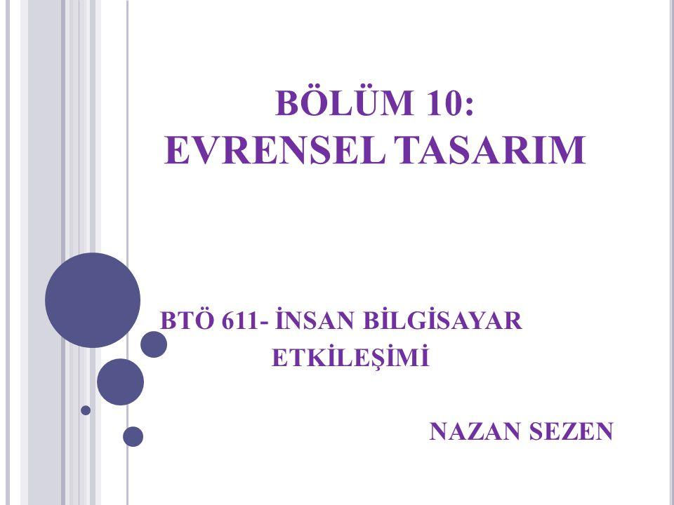 BÖLÜM 10: EVRENSEL TASARIM BTÖ 611- İNSAN BİLGİSAYAR ETKİLEŞİMİ NAZAN SEZEN