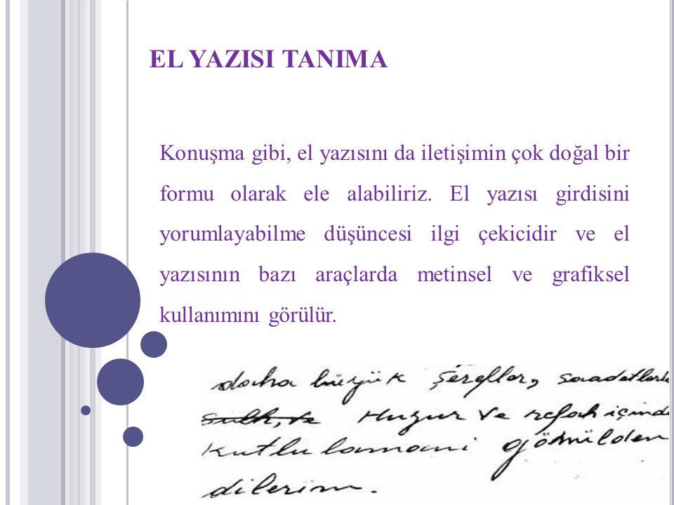 EL YAZISI TANIMA Konuşma gibi, el yazısını da iletişimin çok doğal bir formu olarak ele alabiliriz. El yazısı girdisini yorumlayabilme düşüncesi ilgi