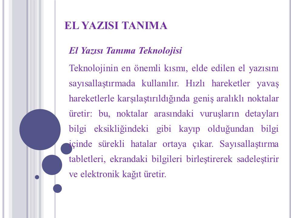 EL YAZISI TANIMA El Yazısı Tanıma Teknolojisi Teknolojinin en önemli kısmı, elde edilen el yazısını sayısallaştırmada kullanılır. Hızlı hareketler yav