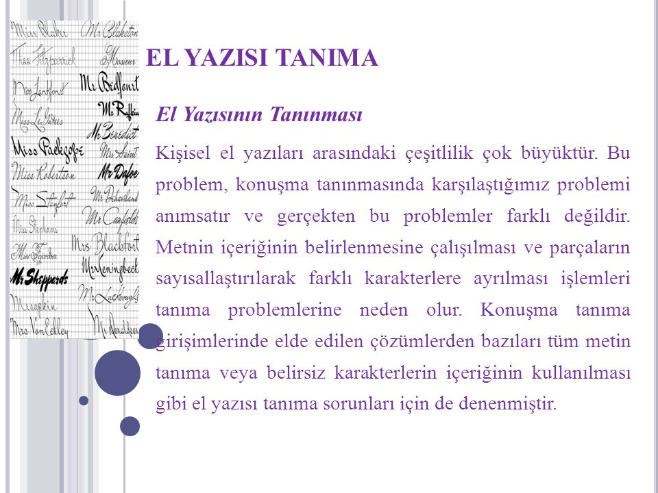 EL YAZISI TANIMA El Yazısının Tanınması Kişisel el yazıları arasındaki çeşitlilik çok büyüktür. Bu problem, konuşma tanınmasında karşılaştığımız probl