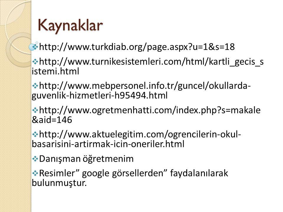 Kaynaklar  http://www.turkdiab.org/page.aspx?u=1&s=18  http://www.turnikesistemleri.com/html/kartli_gecis_s istemi.html  http://www.mebpersonel.inf