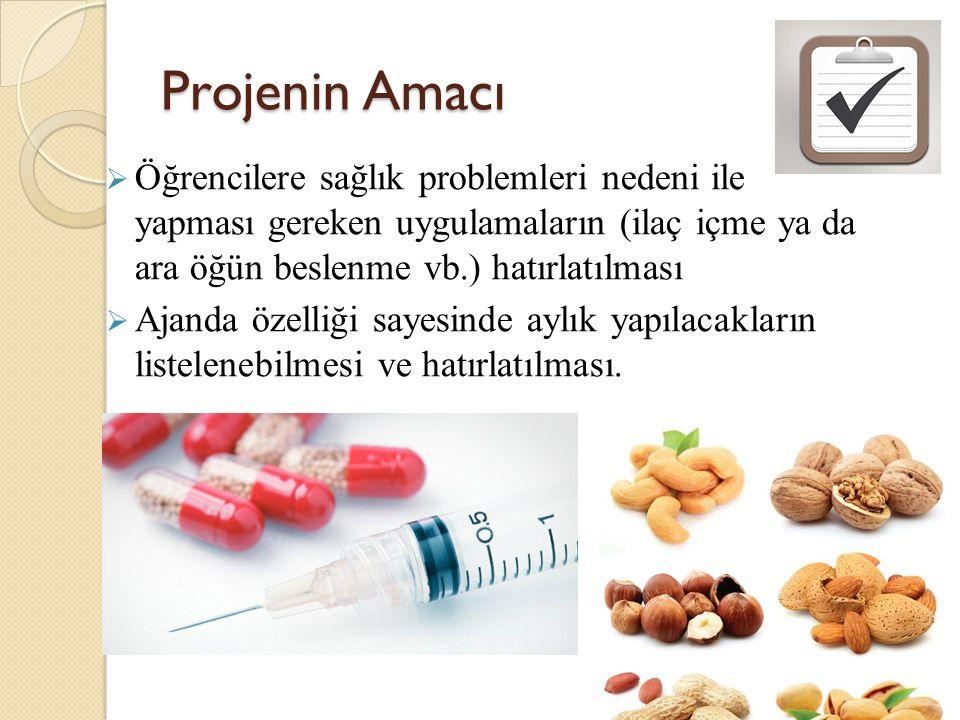 Projenin Amacı  Öğrencilere sağlık problemleri nedeni ile yapması gereken uygulamaların (ilaç içme ya da ara öğün beslenme vb.) hatırlatılması  Ajan