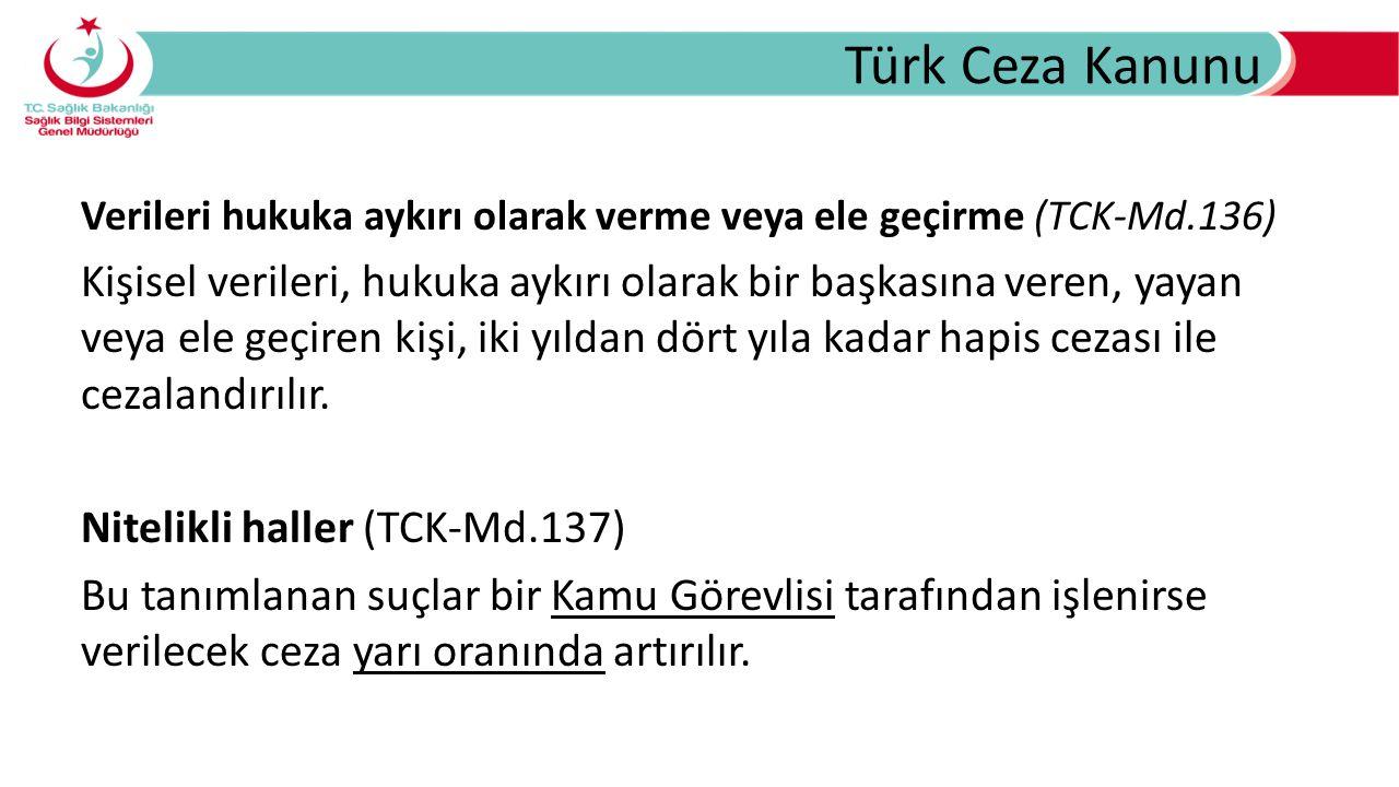 Türk Ceza Kanunu Verileri hukuka aykırı olarak verme veya ele geçirme (TCK-Md.136) Kişisel verileri, hukuka aykırı olarak bir başkasına veren, yayan veya ele geçiren kişi, iki yıldan dört yıla kadar hapis cezası ile cezalandırılır.