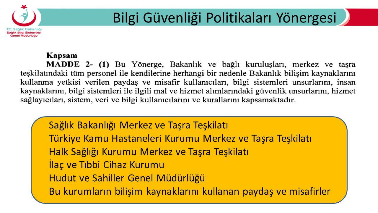 Bilgi Güvenliği Politikaları Yönergesi Sağlık Bakanlığı Merkez ve Taşra Teşkilatı Türkiye Kamu Hastaneleri Kurumu Merkez ve Taşra Teşkilatı Halk Sağlığı Kurumu Merkez ve Taşra Teşkilatı İlaç ve Tıbbi Cihaz Kurumu Hudut ve Sahiller Genel Müdürlüğü Bu kurumların bilişim kaynaklarını kullanan paydaş ve misafirler