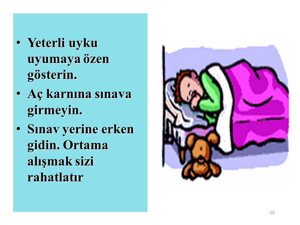 66 Yeterli uyku uyumaya özen gösterin. Yeterli uyku uyumaya özen gösterin. Aç karnına sınava girmeyin. Aç karnına sınava girmeyin. Sınav yerine erken