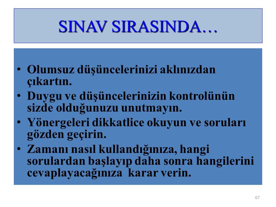 67 SINAV SIRASINDA… Olumsuz düşüncelerinizi aklınızdan çıkartın. Duygu ve düşüncelerinizin kontrolünün sizde olduğunuzu unutmayın. Yönergeleri dikkatl