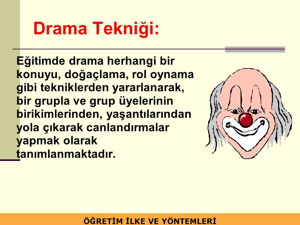 Drama Tekniği: Eğitimde drama herhangi bir konuyu, doğaçlama, rol oynama gibi tekniklerden yararlanarak, bir grupla ve grup üyelerinin birikimlerinden