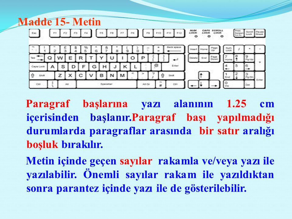 Madde 15- Metin Paragraf başlarına yazı alanının 1.25 cm içerisinden başlanır.Paragraf başı yapılmadığı durumlarda paragraflar arasında bir satır aralığı boşluk bırakılır.