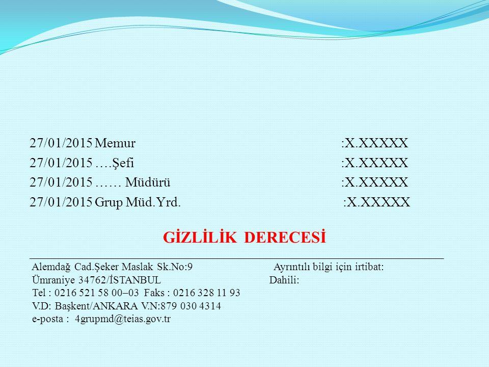 27/01/2015 Memur :X.XXXXX 27/01/2015 ….Şefi :X.XXXXX 27/01/2015 …… Müdürü :X.XXXXX 27/01/2015 Grup Müd.Yrd.