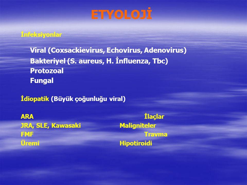 ETYOLOJİ İnfeksiyonlar Viral (Coxsackievirus, Echovirus, Adenovirus) Bakteriyel (S. aureus, H. İnfluenza, Tbc) Protozoal Fungal İdiopatik (Büyük çoğun