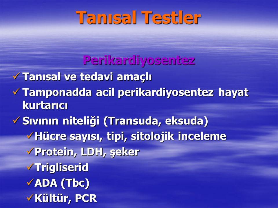 Tanısal Testler Perikardiyosentez Tanısal ve tedavi amaçlı Tanısal ve tedavi amaçlı Tamponadda acil perikardiyosentez hayat kurtarıcı Tamponadda acil