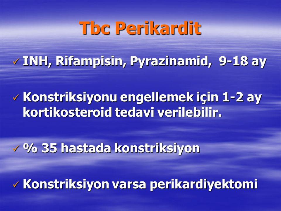 Tbc Perikardit INH, Rifampisin, Pyrazinamid, 9-18 ay INH, Rifampisin, Pyrazinamid, 9-18 ay Konstriksiyonu engellemek için 1-2 ay kortikosteroid tedavi