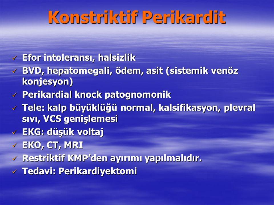 Konstriktif Perikardit Efor intoleransı, halsizlik Efor intoleransı, halsizlik BVD, hepatomegali, ödem, asit (sistemik venöz konjesyon) BVD, hepatomeg