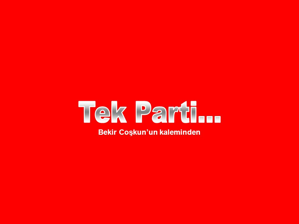 1950 den bu yana Türkiye de tek parti iktidarı vardır.