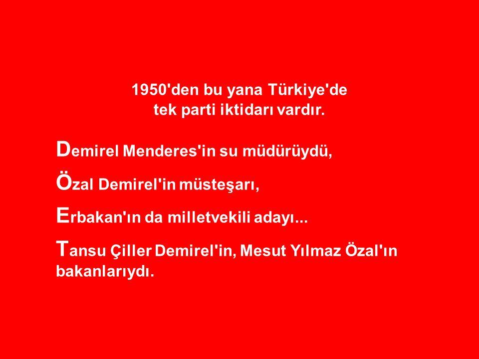 T ayyip Erdoğan Erbakan ın yetiştirmesi, Ş u anda AKP de üç bakan Özal ın bakanları, milletvekili ve teşkilatın bir kısmı da Demirel in adamlarıdır.