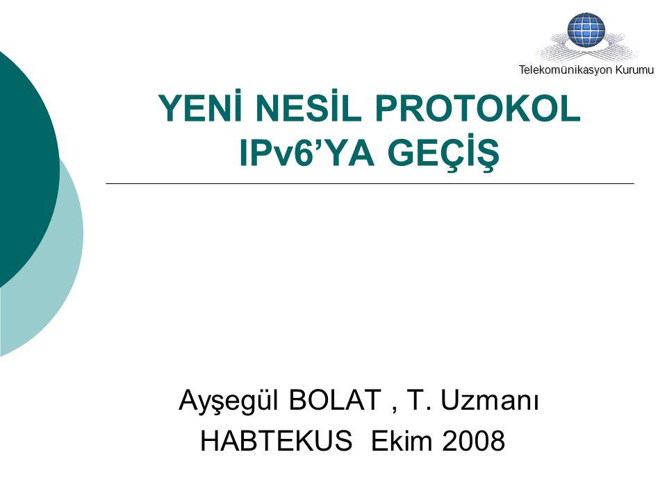 YENİ NESİL PROTOKOL IPv6'YA GEÇİŞ Ayşegül BOLAT, T.