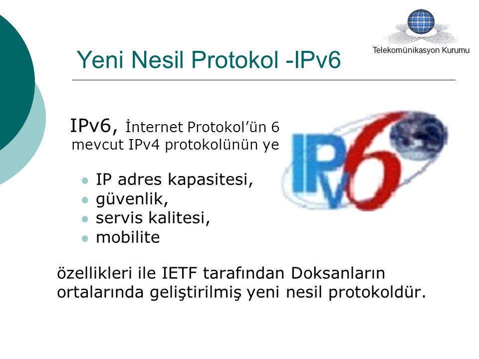 Yeni Nesil Protokol -IPv6 IPv6, İnternet Protokol'ün 6'ncı uyarlaması olup, mevcut IPv4 protokolünün yerini almak üzere, IP adres kapasitesi, güvenlik, servis kalitesi, mobilite özellikleri ile IETF tarafından Doksanların ortalarında geliştirilmiş yeni nesil protokoldür.
