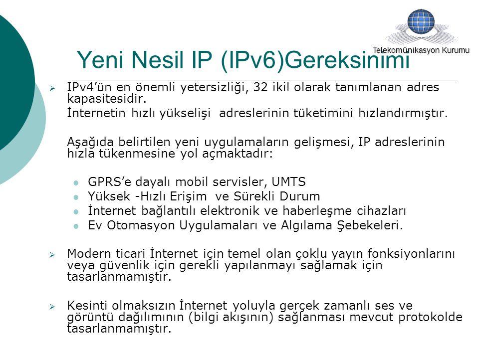 IPv4 ve IPv6 Arasındaki Farklılıklar Genel Farklılıklar : IPv6, Geliştirilmiş adres yeteneği, Daha az servis, otomatik biçimlendirme (fişe tak- çalıştır) ve yeniden biçimlendirme, Daha güçlü mobilite mekanizmaları, Yapı içinde güçlü IP katmanı şifrelemesi ve kimlik denetimi, Elverişli (aerodinamik) biçimli başlık formatı ve akıcı kimlik saptaması, Seçenekler ve genişlemeler için geliştirilmiş destek, Gelişmiş Ağ Güvenliği desteği, özelliklerine sahiptir.