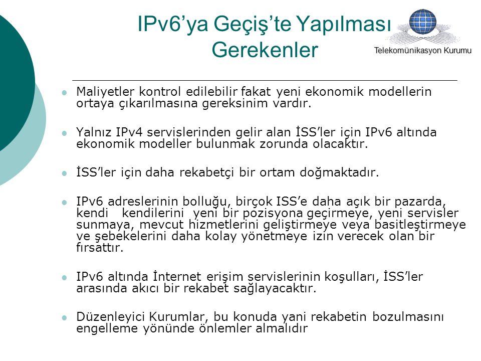 IPv6'ya Geçiş'te Yapılması Gerekenler Maliyetler kontrol edilebilir fakat yeni ekonomik modellerin ortaya çıkarılmasına gereksinim vardır.