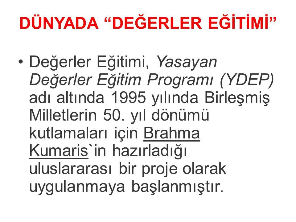 """DÜNYADA """"DEĞERLER EĞİTİMİ"""" Değerler Eğitimi, Yasayan Değerler Eğitim Programı (YDEP) adı altında 1995 yılında Birleşmiş Milletlerin 50. yıl dönümü kut"""