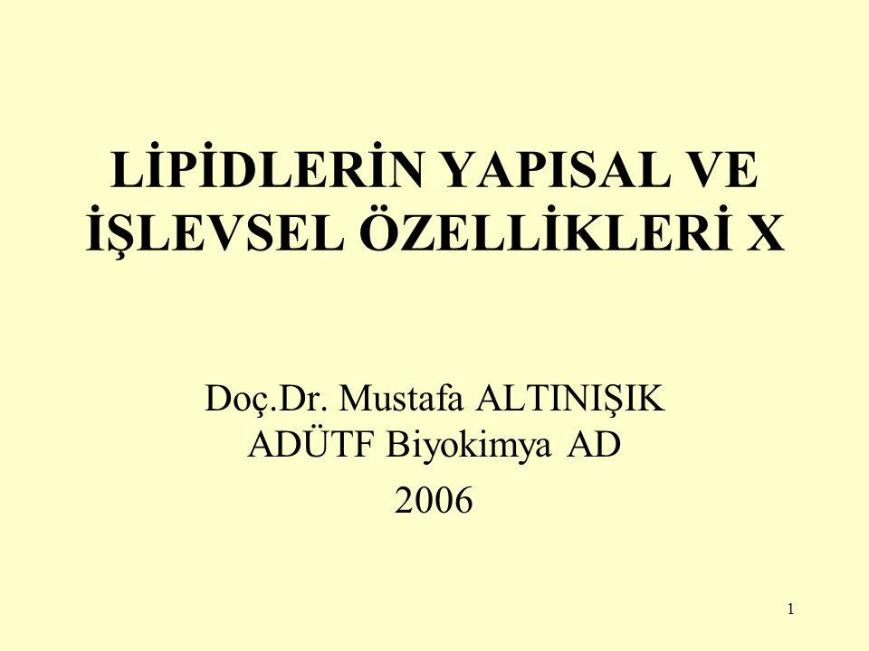 1 LİPİDLERİN YAPISAL VE İŞLEVSEL ÖZELLİKLERİ X Doç.Dr. Mustafa ALTINIŞIK ADÜTF Biyokimya AD 2006
