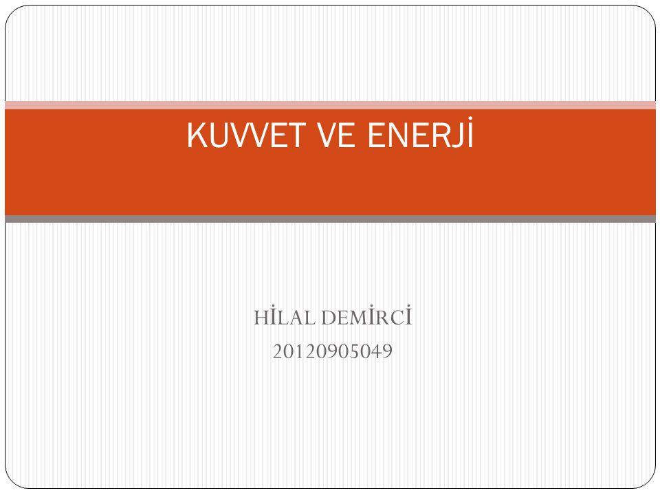 H İ LAL DEM İ RC İ 20120905049 KUVVET VE ENERJİ