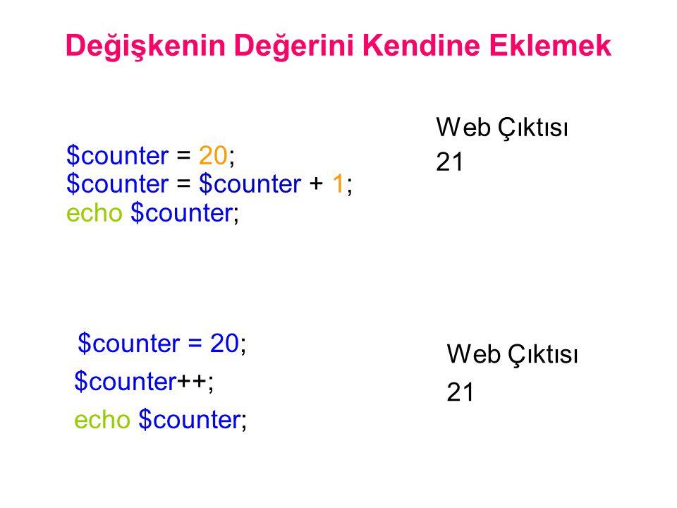 Değişkenin Değerini Kendine Eklemek $counter = 20; $counter = $counter + 1; echo $counter; Web Çıktısı 21 Web Çıktısı 21 $counter = 20; $counter++; echo $counter;