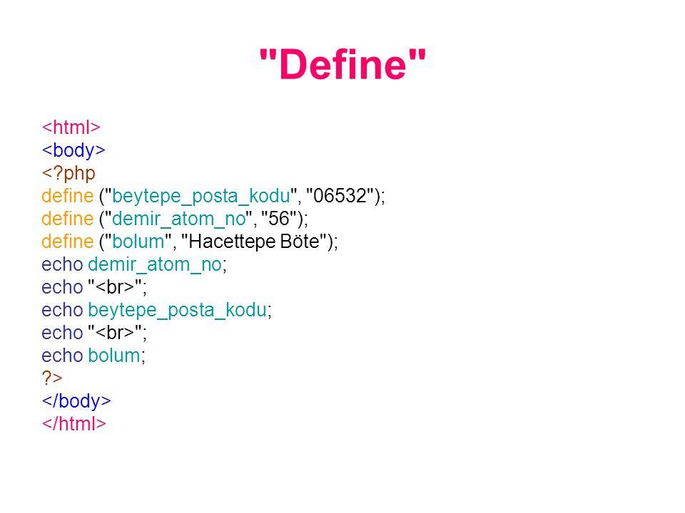 Define <?php define ( beytepe_posta_kodu , 06532 ); define ( demir_atom_no , 56 ); define ( bolum , Hacettepe Böte ); echo demir_atom_no; echo ; echo beytepe_posta_kodu; echo ; echo bolum; ?>
