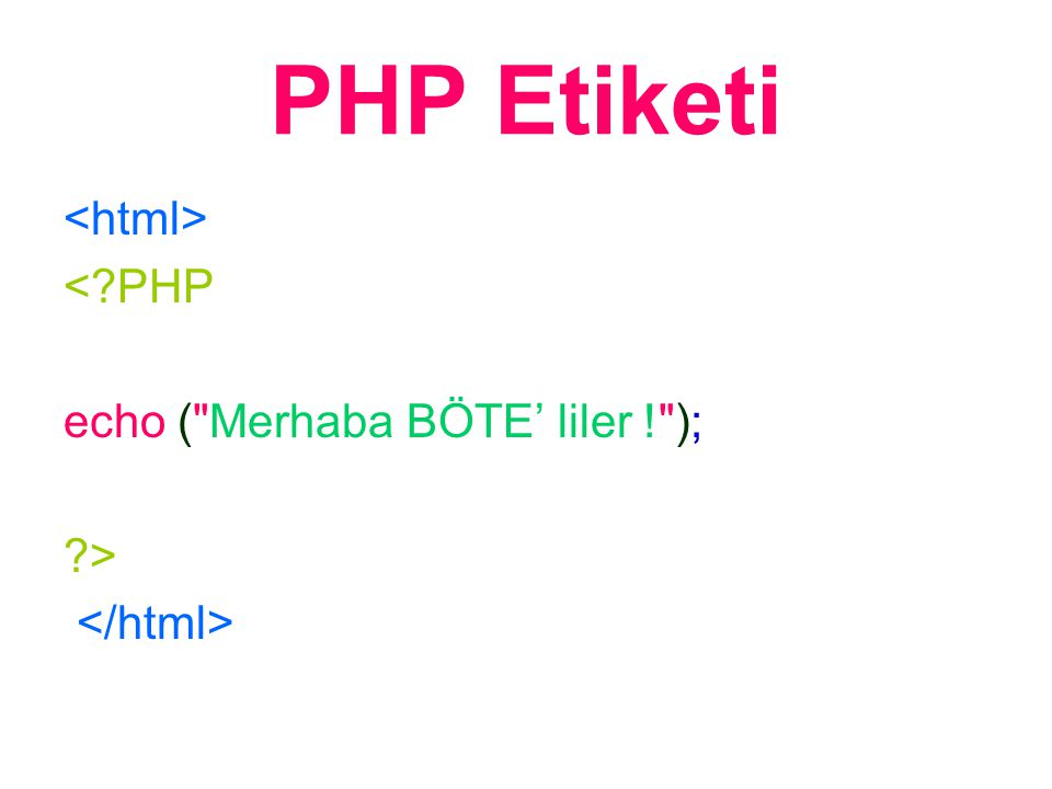 Html içene Php (embedded)Gömülmesi Hacettepe Böte - Php <?PHP echo Merhaba Dünya! ; ?>