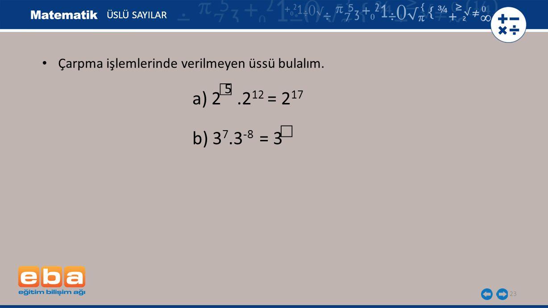 23 ÜSLÜ SAYILAR b) 3 7.3 -8 = 3 ☐ a) 2.2 12 = 2 17 5 ☐ Çarpma işlemlerinde verilmeyen üssü bulalım.