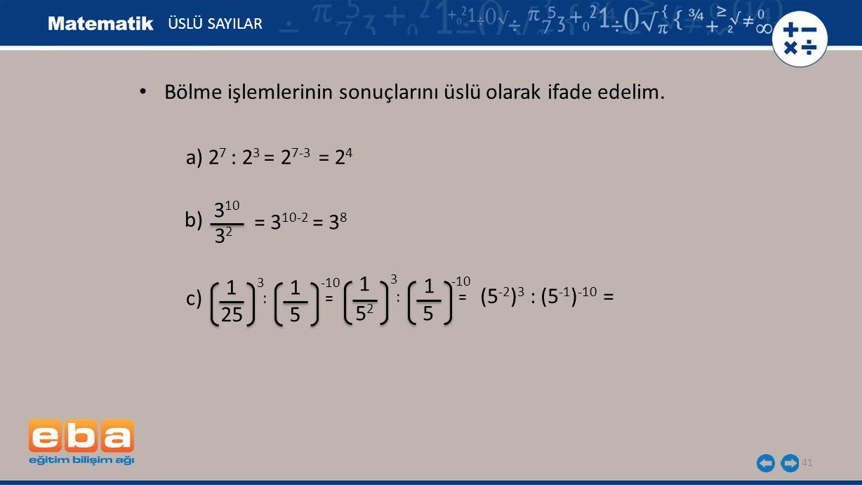41 ÜSLÜ SAYILAR a) 2 7 : 2 3 = 2 7-3 = 2 4 b) 3 10 3232 = 3 10-2 = 3 8 c) 1 3 25 1 -10 5 : = 5252 5 1 3 1 -10 (5 -2 ) 3 : (5 -1 ) -10 = Bölme işlemlerinin sonuçlarını üslü olarak ifade edelim.