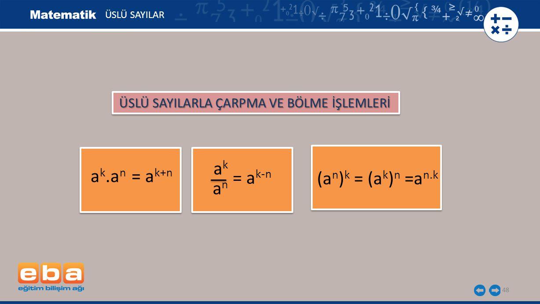 48 ÜSLÜ SAYILAR 48 ÜSLÜ SAYILARLA ÇARPMA VE BÖLME İŞLEMLERİ a k.a n = a k+n = a k-n akak anan (a n ) k = (a k ) n =a n.k