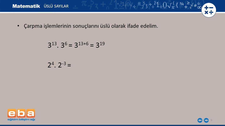 40 ÜSLÜ SAYILAR a) 2 7 : 2 3 = 2 7-3 = 2 4 b) 3 10 3232 = 3 10-2 = 3 8 c) 1 3 25 1 -10 5 : = 5252 5 1 3 1 -10 Bölme işlemlerinin sonuçlarını üslü olarak ifade edelim.