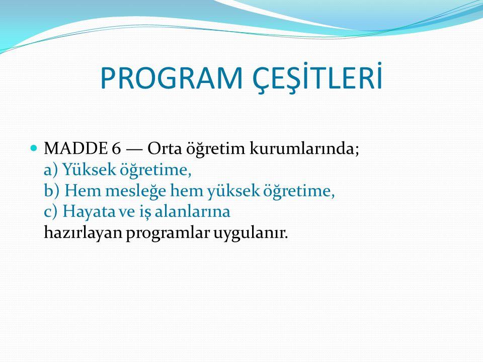 MADDE 6 — Orta öğretim kurumlarında; a) Yüksek öğretime, b) Hem mesleğe hem yüksek öğretime, c) Hayata ve iş alanlarına hazırlayan programlar uygulanı