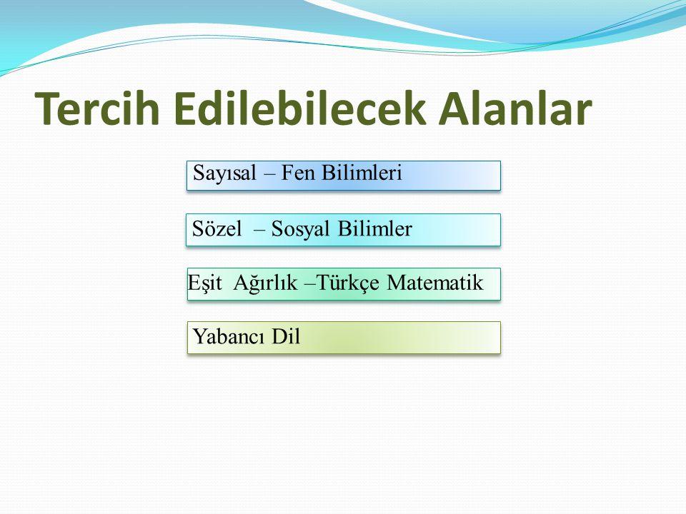 Tercih Edilebilecek Alanlar Sözel – Sosyal Bilimler Eşit Ağırlık –Türkçe Matematik Yabancı Dil Sayısal – Fen Bilimleri