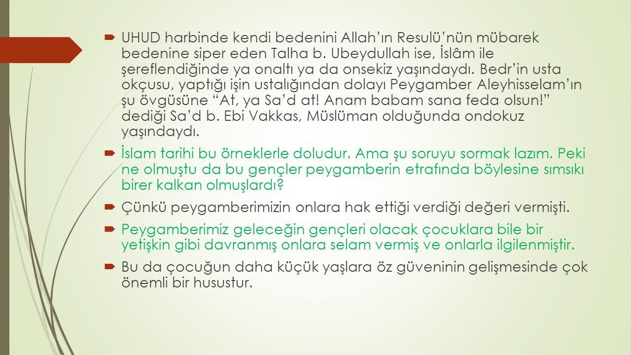  UHUD harbinde kendi bedenini Allah'ın Resulü'nün mübarek bedenine siper eden Talha b. Ubeydullah ise, İslâm ile şereflendiğinde ya onaltı ya da onse