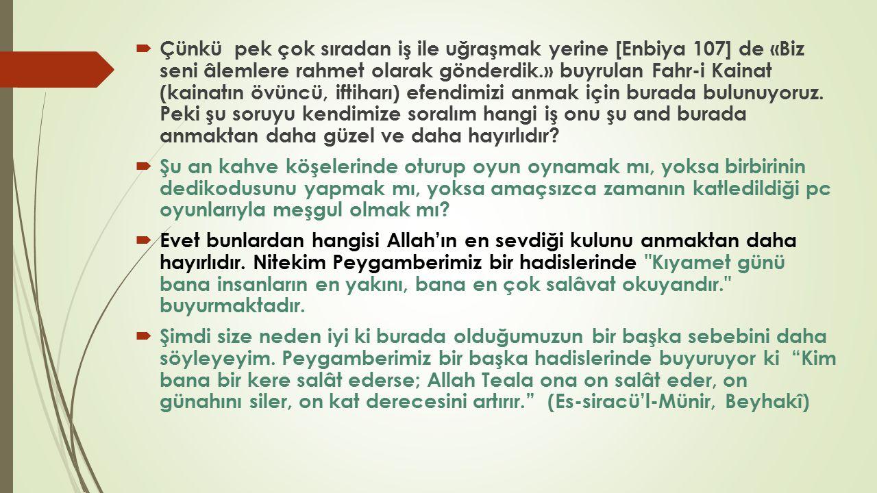  Çünkü pek çok sıradan iş ile uğraşmak yerine [Enbiya 107] de «Biz seni âlemlere rahmet olarak gönderdik.» buyrulan Fahr-i Kainat (kainatın övüncü, i