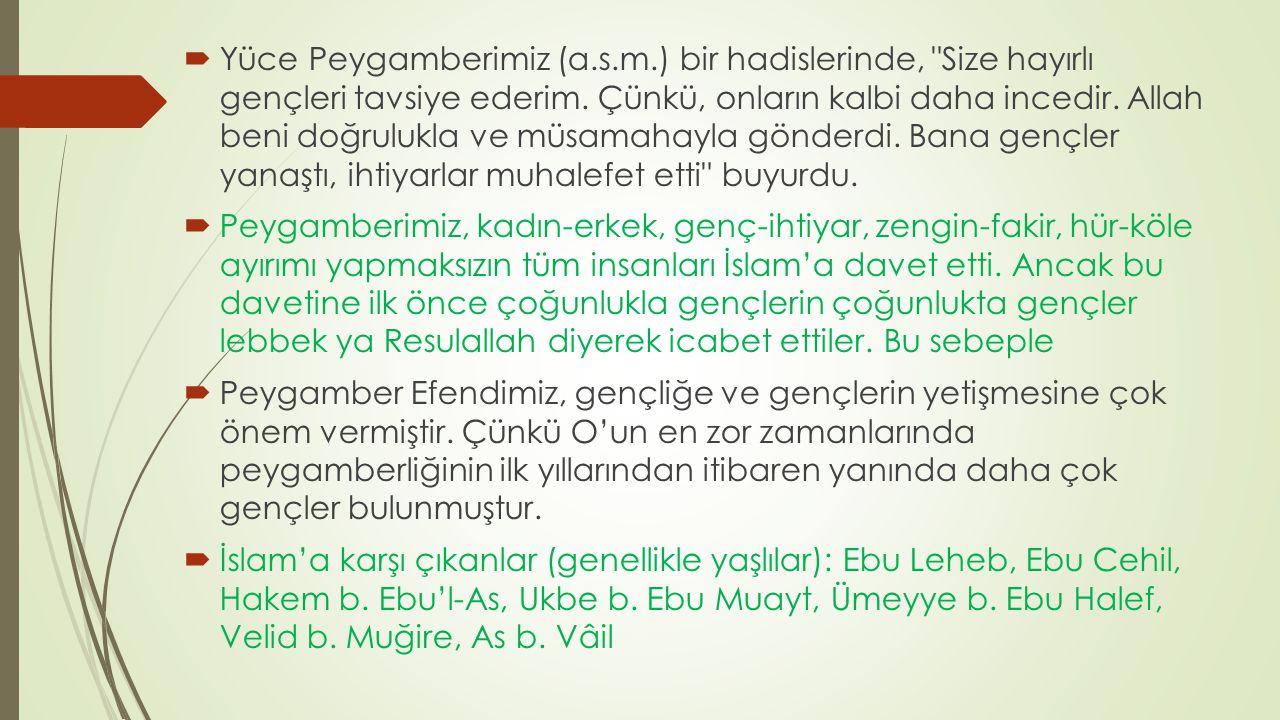 Efendimiz İslam'ı tebliğ etmeye başladığında ona ilk sahip çıkanlar gençler çoğu 30 yaş civarında idi.