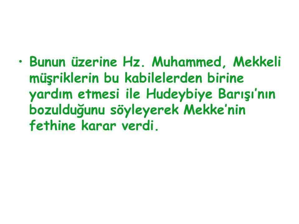 Bunun üzerine Hz. Muhammed, Mekkeli müşriklerin bu kabilelerden birine yardım etmesi ile Hudeybiye Barışı'nın bozulduğunu söyleyerek Mekke'nin fethine