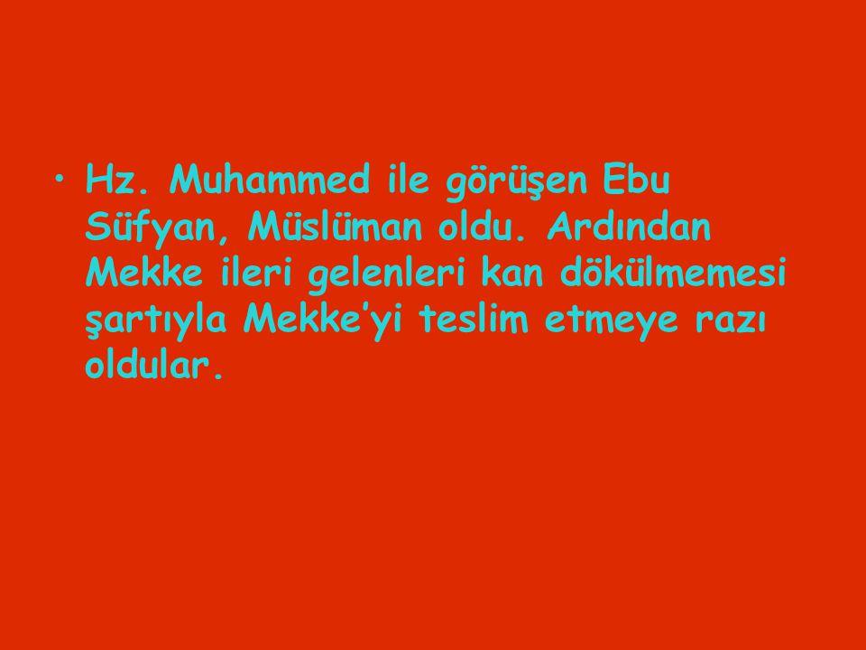 Hz. Muhammed ile görüşen Ebu Süfyan, Müslüman oldu. Ardından Mekke ileri gelenleri kan dökülmemesi şartıyla Mekke'yi teslim etmeye razı oldular.