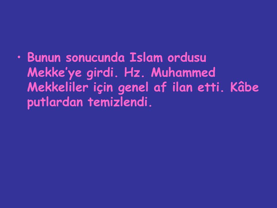 Bunun sonucunda Islam ordusu Mekke'ye girdi. Hz. Muhammed Mekkeliler için genel af ilan etti. Kâbe putlardan temizlendi.
