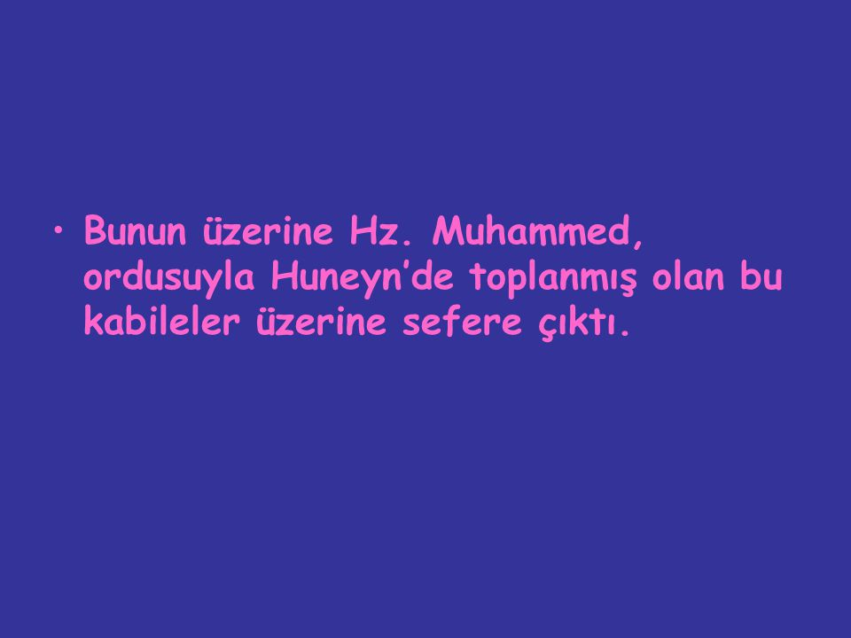 Bunun üzerine Hz. Muhammed, ordusuyla Huneyn'de toplanmış olan bu kabileler üzerine sefere çıktı.