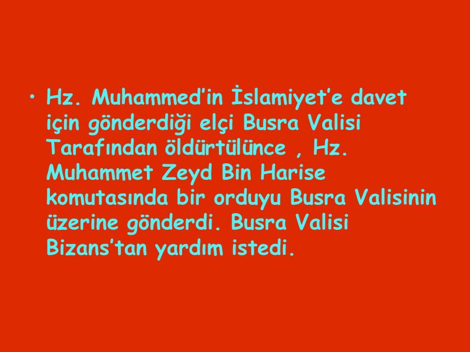 Hz. Muhammed'in İslamiyet'e davet için gönderdiği elçi Busra Valisi Tarafından öldürtülünce, Hz. Muhammet Zeyd Bin Harise komutasında bir orduyu Busra