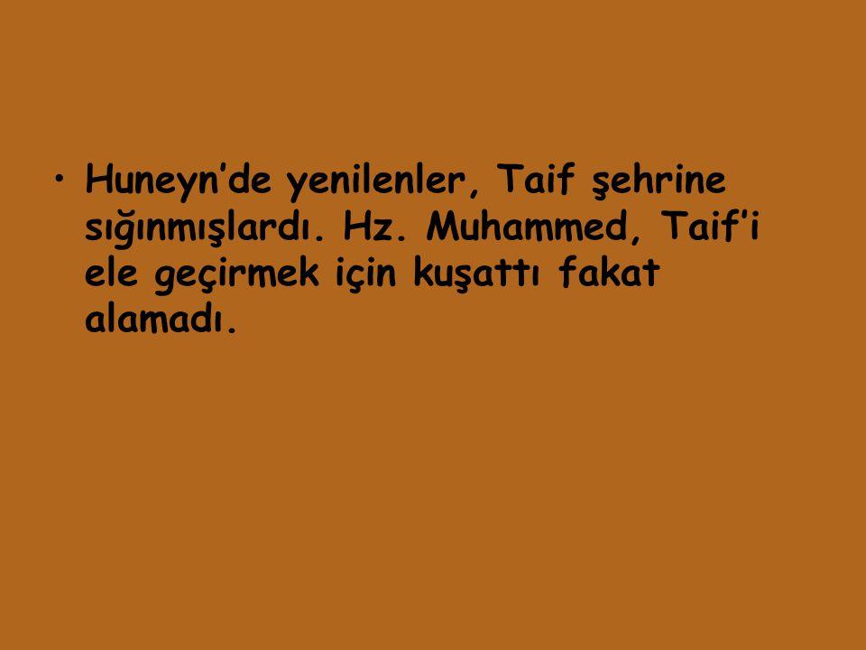 Huneyn'de yenilenler, Taif şehrine sığınmışlardı. Hz. Muhammed, Taif'i ele geçirmek için kuşattı fakat alamadı.