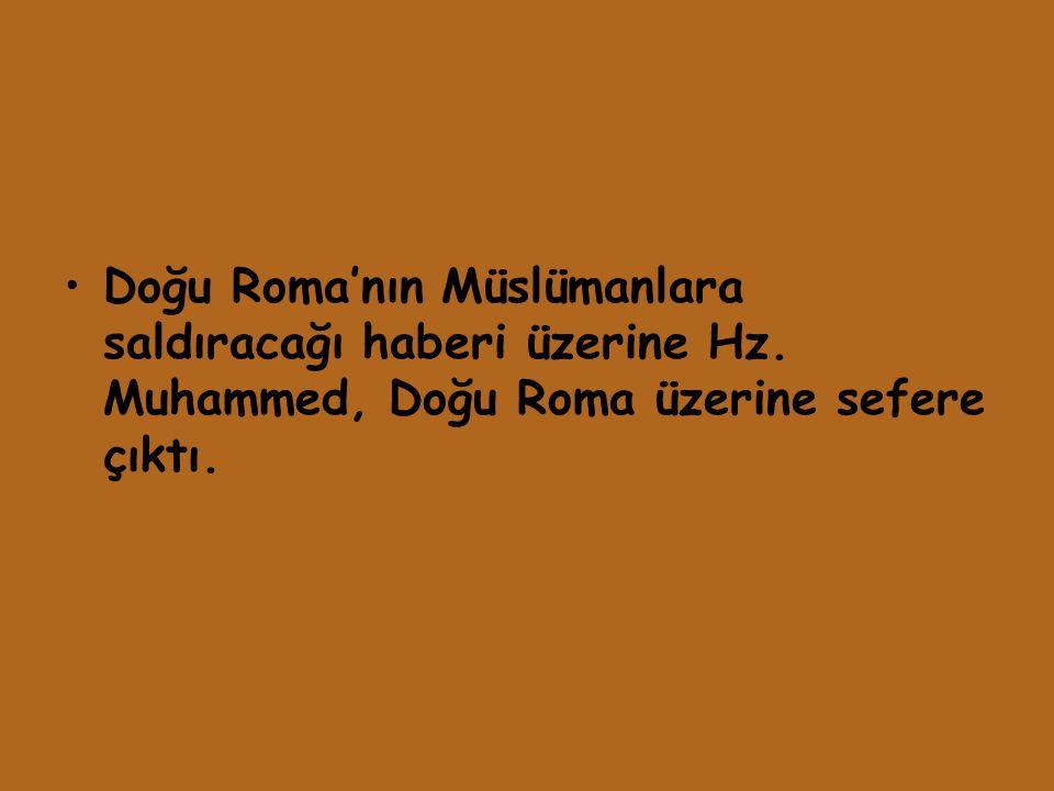 Doğu Roma'nın Müslümanlara saldıracağı haberi üzerine Hz. Muhammed, Doğu Roma üzerine sefere çıktı.